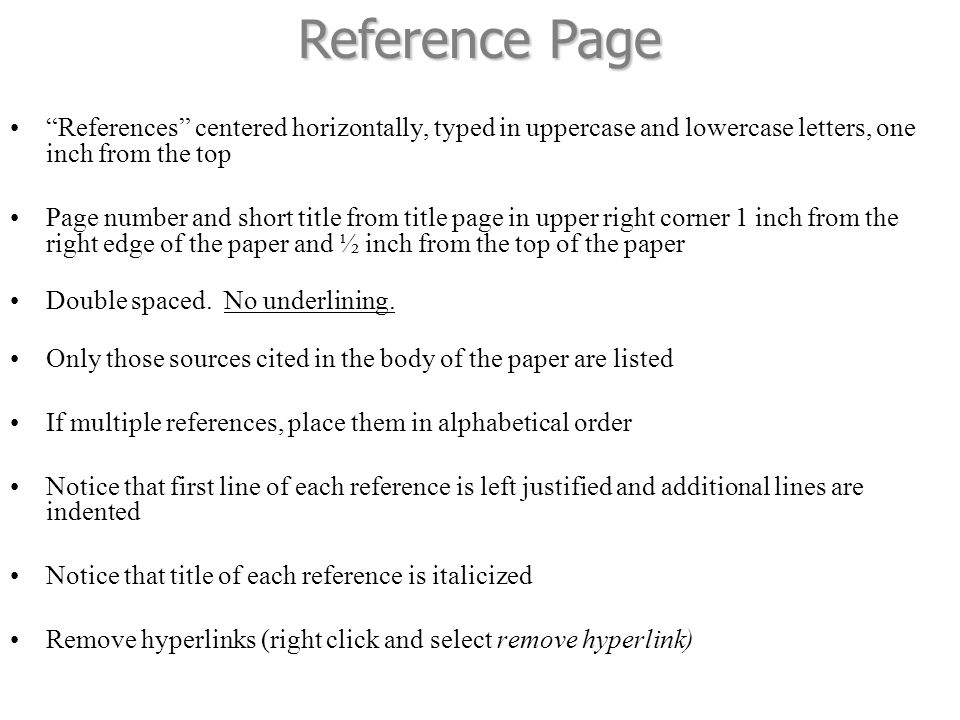 Reference Page References centered horizontally, typed in uppercase and lowercase letters, one inch from the top.