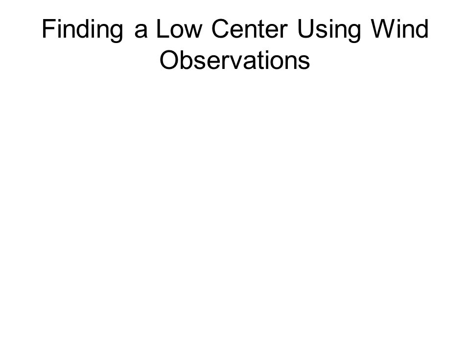 Finding a Low Center Using Wind Observations