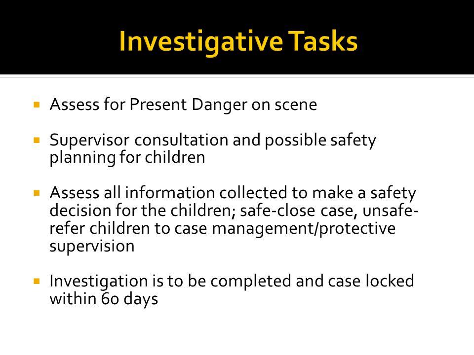 Investigative Tasks Assess for Present Danger on scene