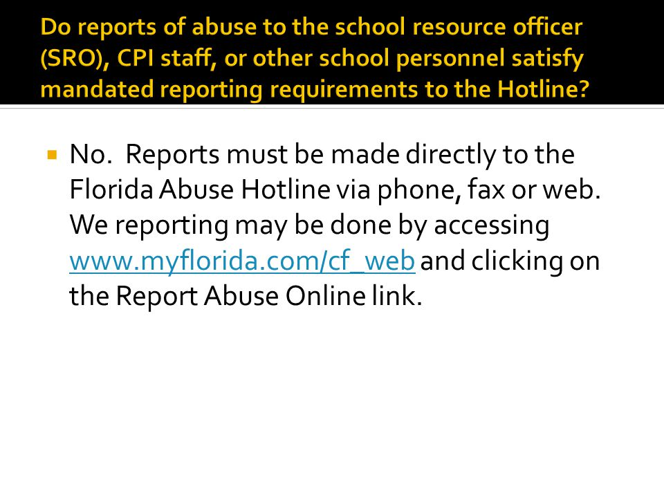 Do reports of abuse to the school resource officer (SRO), CPI staff, or other school personnel satisfy mandated reporting requirements to the Hotline