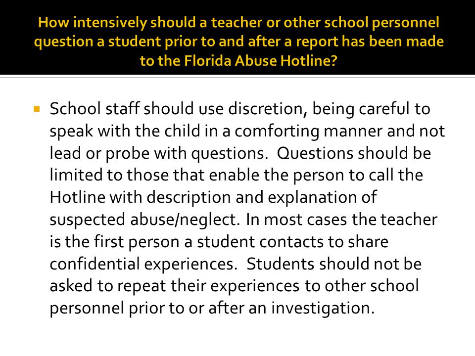 How intensively should a teacher or other school personnel question a student prior to and after a report has been made to the Florida Abuse Hotline