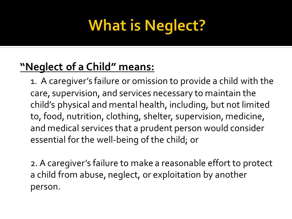 What is Neglect Neglect of a Child means: