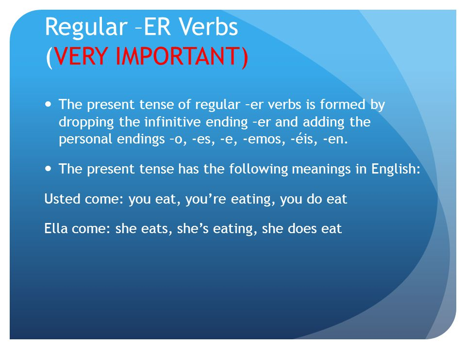 Regular –ER Verbs (VERY IMPORTANT)