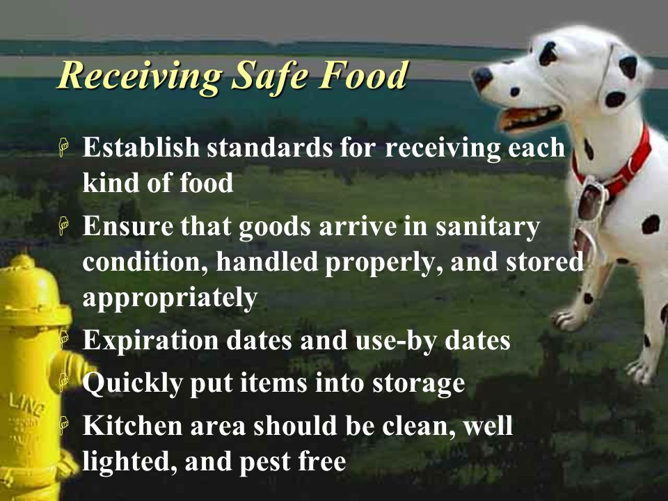 Receiving Safe Food Establish standards for receiving each kind of food.