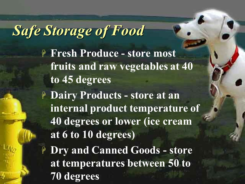 Safe Storage of Food Fresh Produce - store most fruits and raw vegetables at 40 to 45 degrees.