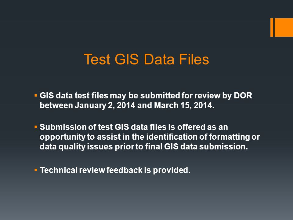 Test GIS Data Files GIS data test files may be submitted for review by DOR between January 2, 2014 and March 15, 2014.