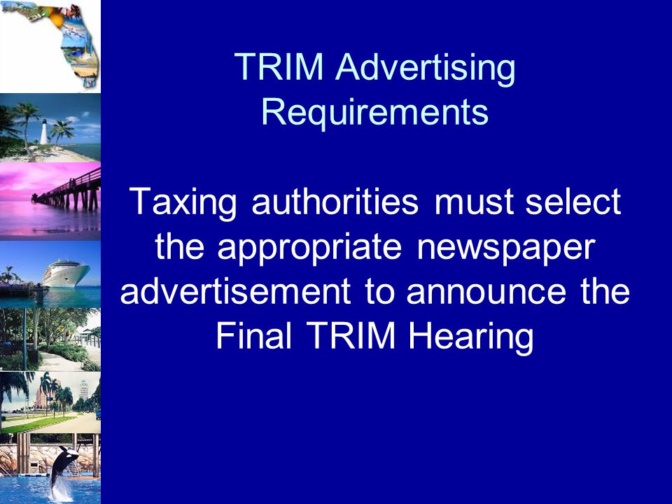 TRIM Advertising Requirements Taxing authorities must select the appropriate newspaper advertisement to announce the Final TRIM Hearing