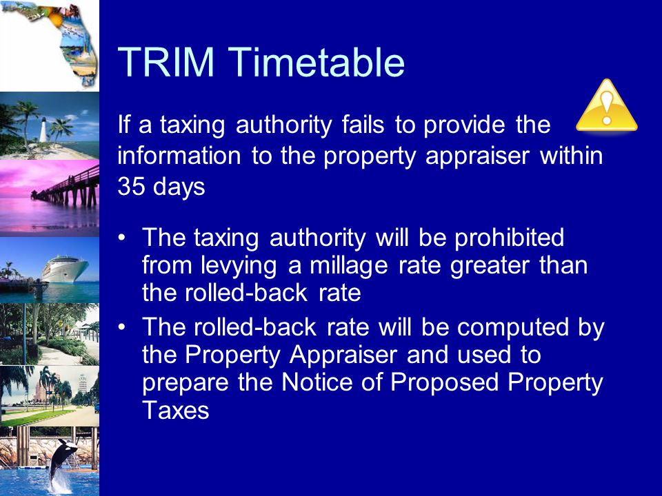 TRIM Timetable If a taxing authority fails to provide the information to the property appraiser within 35 days.
