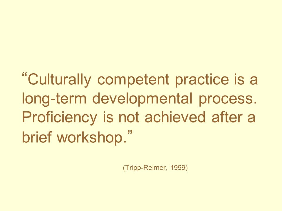Culturally competent practice is a long-term developmental process