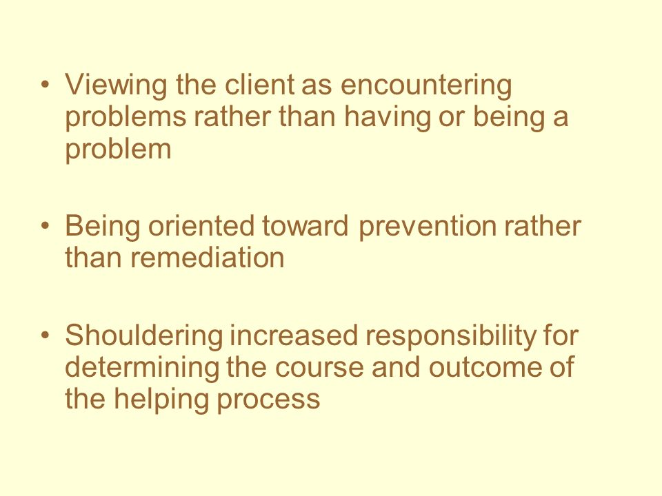 Viewing the client as encountering problems rather than having or being a problem