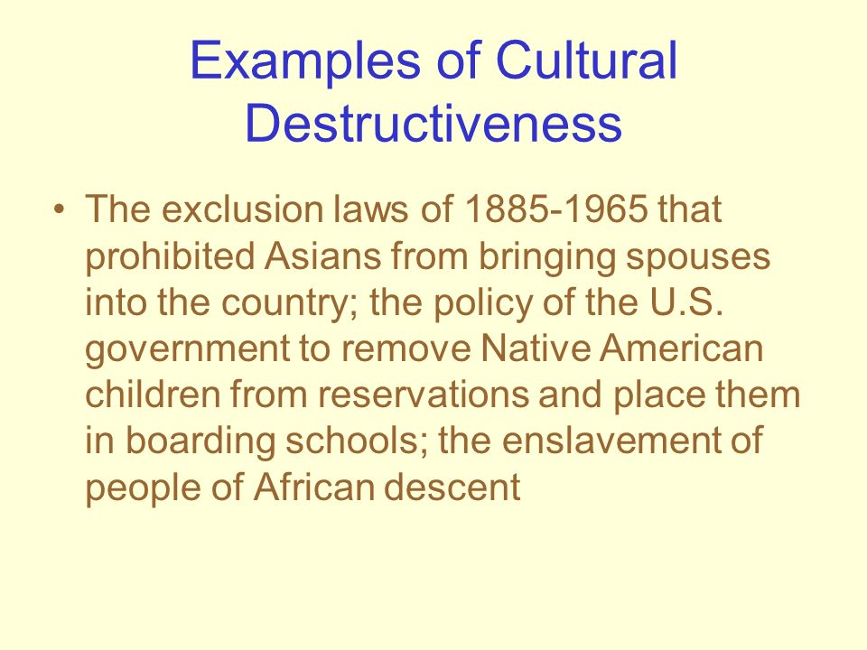 Examples of Cultural Destructiveness