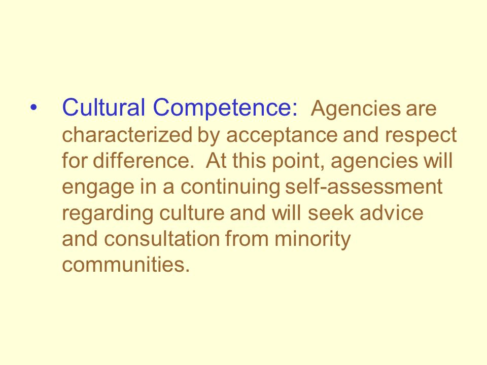 Cultural Competence: Agencies are characterized by acceptance and respect for difference.