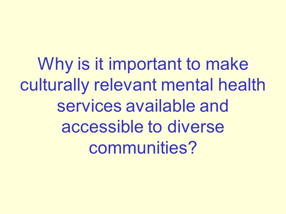 Why is it important to make culturally relevant mental health services available and accessible to diverse communities