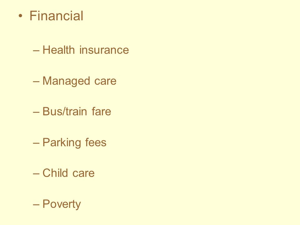 Financial Health insurance Managed care Bus/train fare Parking fees