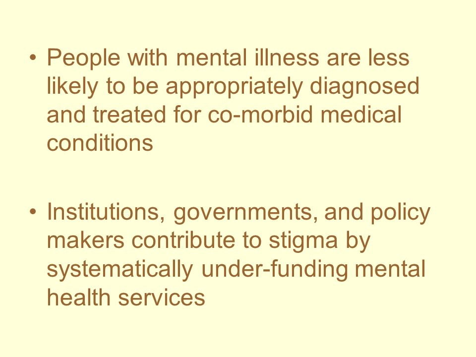 People with mental illness are less likely to be appropriately diagnosed and treated for co-morbid medical conditions