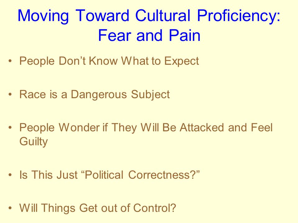 Moving Toward Cultural Proficiency: Fear and Pain