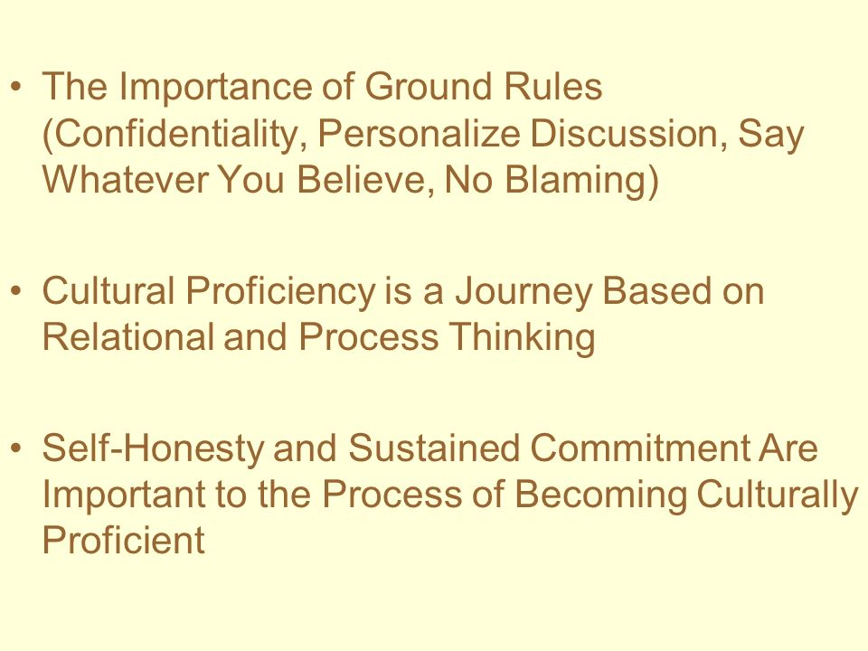 The Importance of Ground Rules (Confidentiality, Personalize Discussion, Say Whatever You Believe, No Blaming)