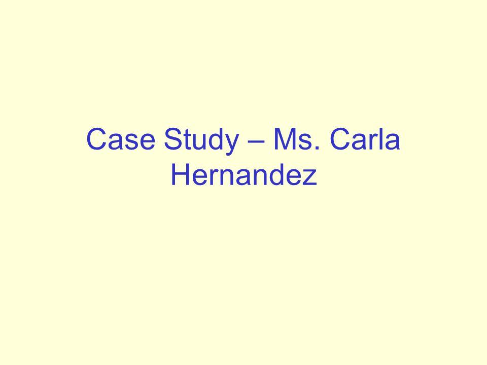 Case Study – Ms. Carla Hernandez