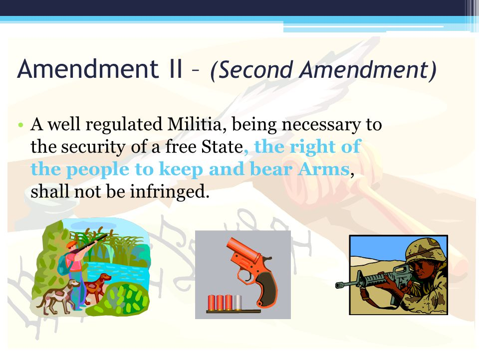 Amendment II – (Second Amendment)