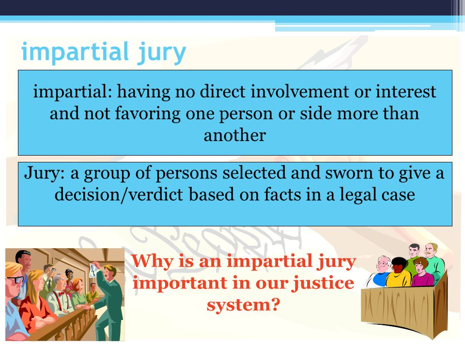 Why is an impartial jury important in our justice system