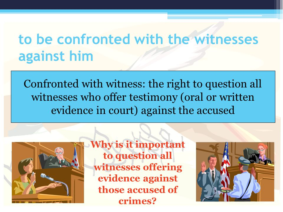 to be confronted with the witnesses against him