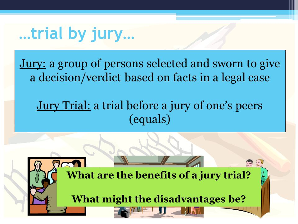 …trial by jury… Jury: a group of persons selected and sworn to give a decision/verdict based on facts in a legal case.