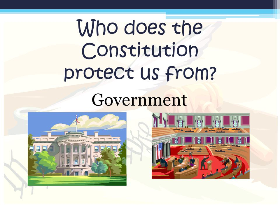 Who does the Constitution protect us from