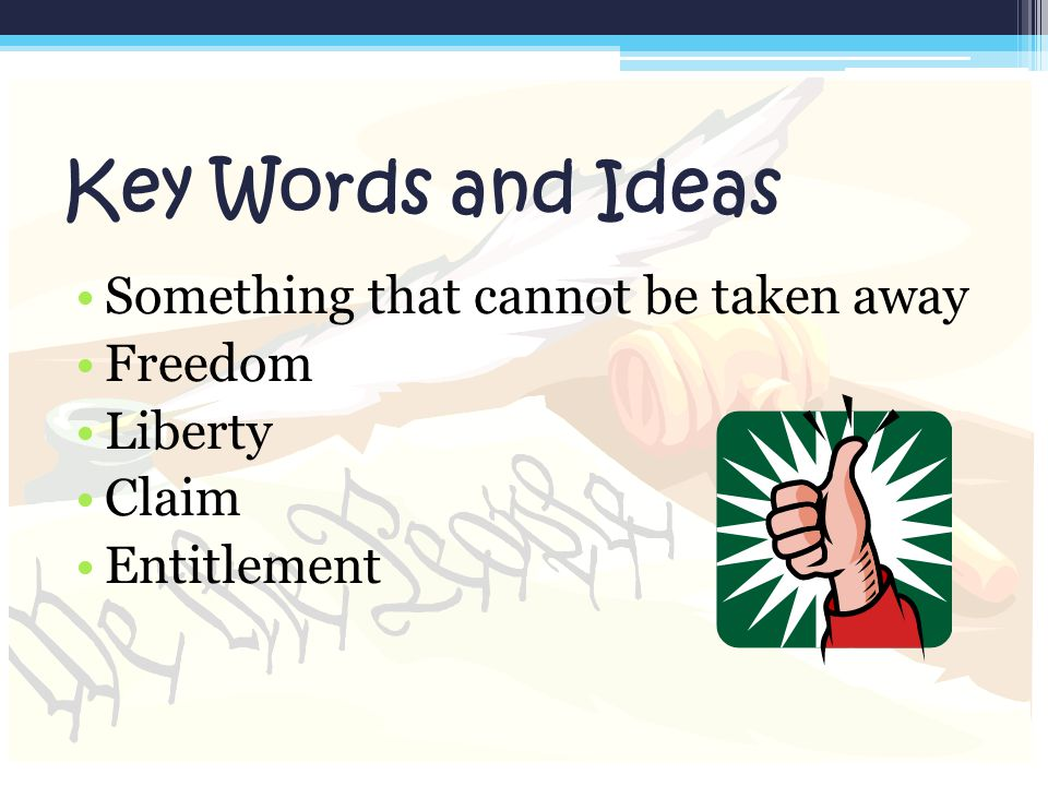 Key Words and Ideas Something that cannot be taken away Freedom