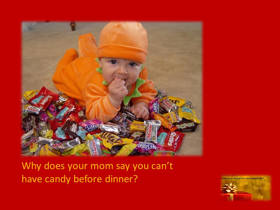 Why does your mom say you can't have candy before dinner