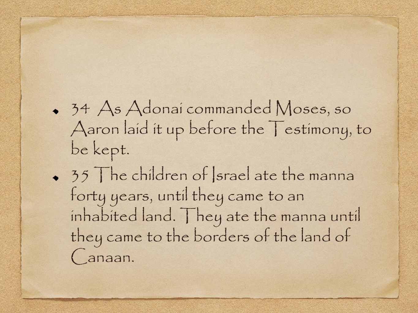 34 As Adonai commanded Moses, so Aaron laid it up before the Testimony, to be kept.