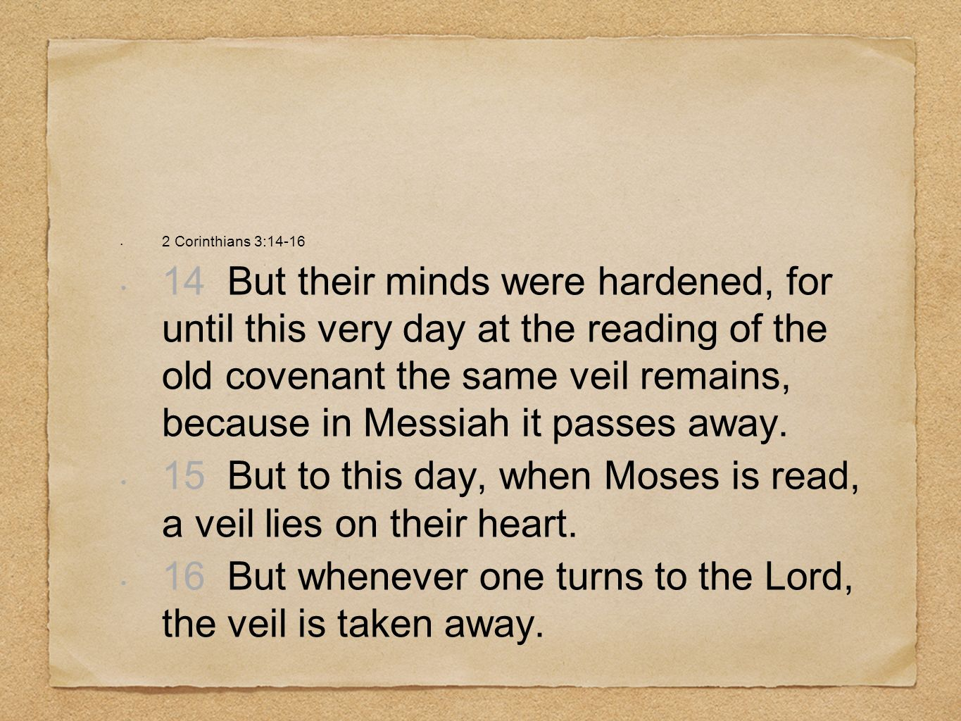 15 But to this day, when Moses is read, a veil lies on their heart.
