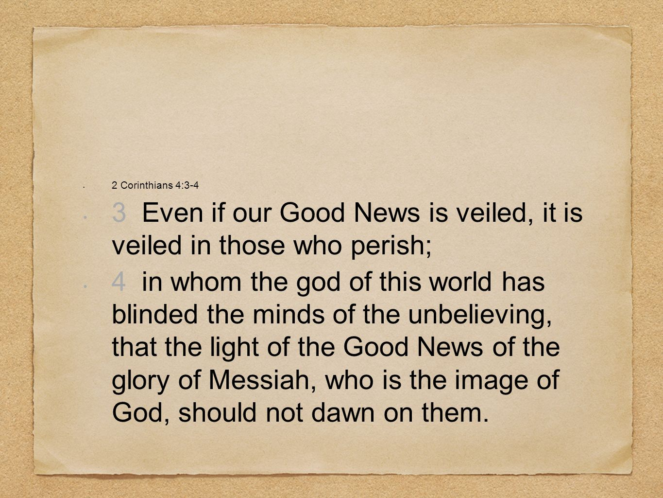 3 Even if our Good News is veiled, it is veiled in those who perish;