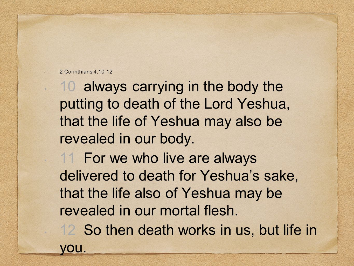 12 So then death works in us, but life in you.