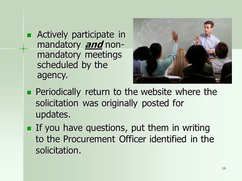 Actively participate in mandatory and non-mandatory meetings scheduled by the agency.
