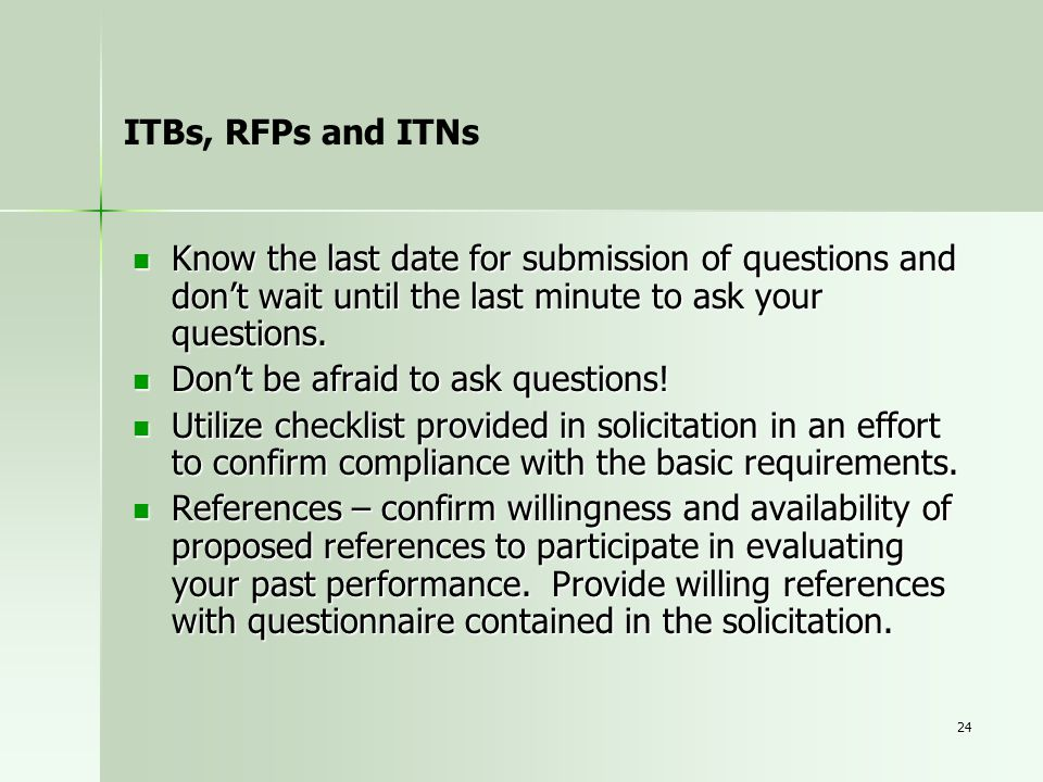 ITBs, RFPs and ITNs Know the last date for submission of questions and don't wait until the last minute to ask your questions.