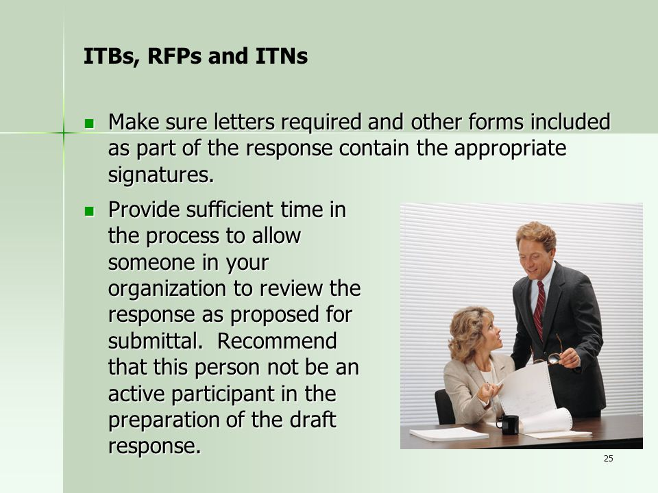 ITBs, RFPs and ITNs Make sure letters required and other forms included as part of the response contain the appropriate signatures.