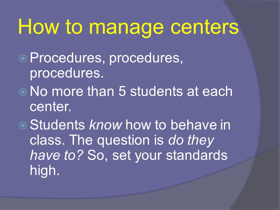 How to manage centers Procedures, procedures, procedures.