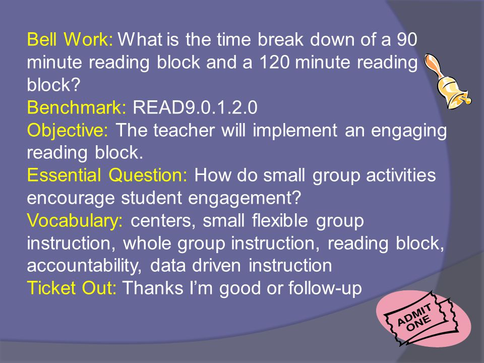 Bell Work: What is the time break down of a 90 minute reading block and a 120 minute reading block.