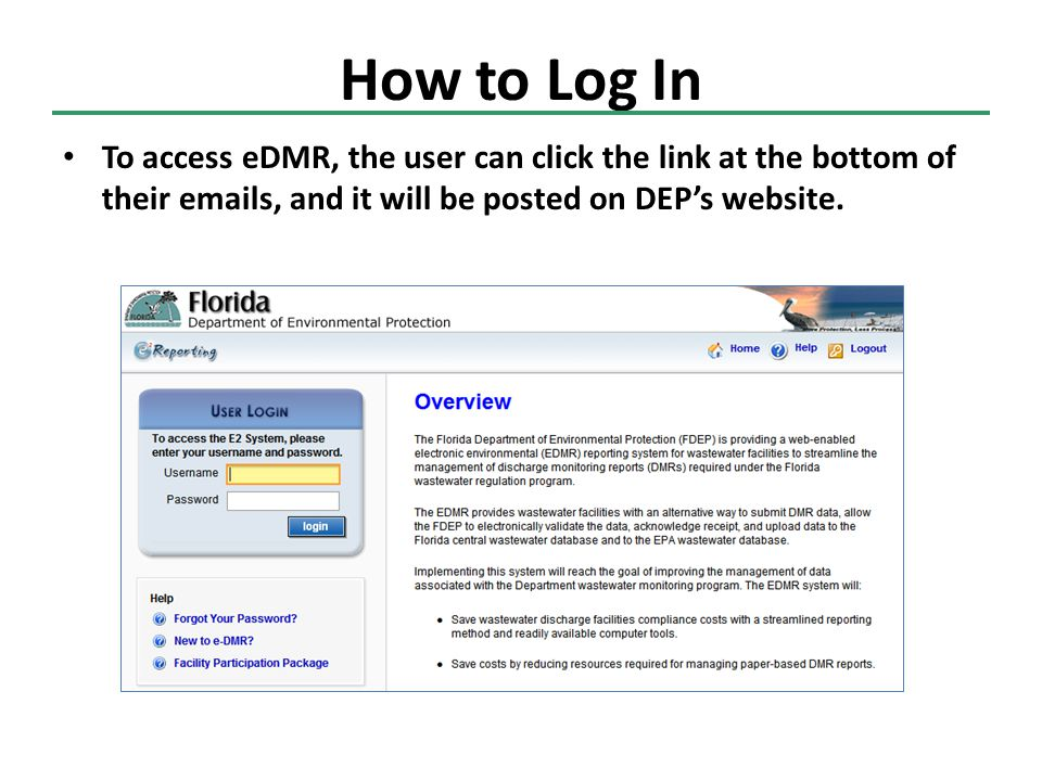 How to Log In To access eDMR, the user can click the link at the bottom of their emails, and it will be posted on DEP's website.