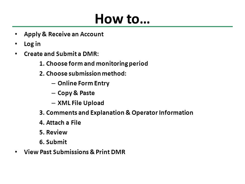 How to… Apply & Receive an Account Log in Create and Submit a DMR: