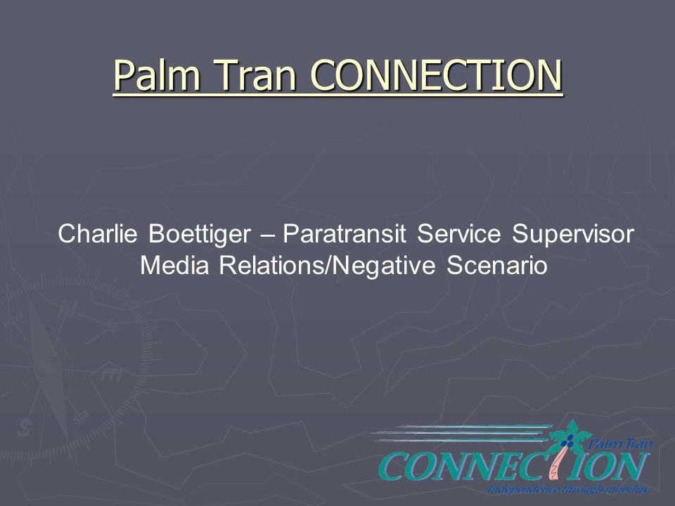 Palm Tran CONNECTION Charlie Boettiger – Paratransit Service Supervisor.