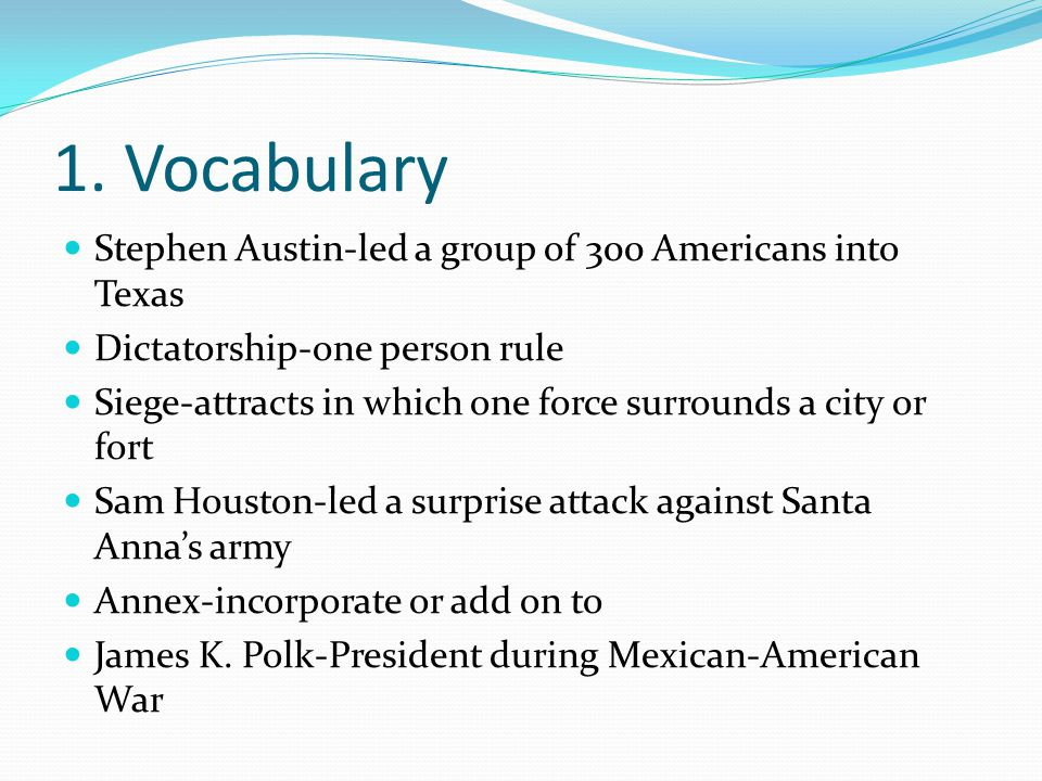 1. Vocabulary Stephen Austin-led a group of 300 Americans into Texas
