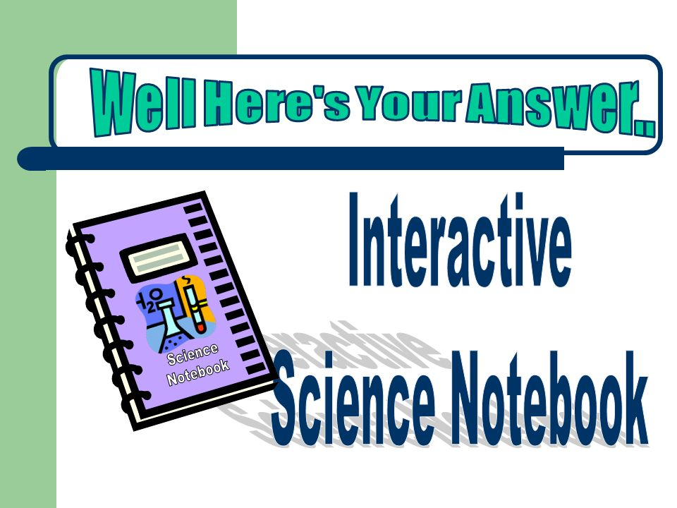 Well Here s Your Answer.. Interactive Science Notebook Science