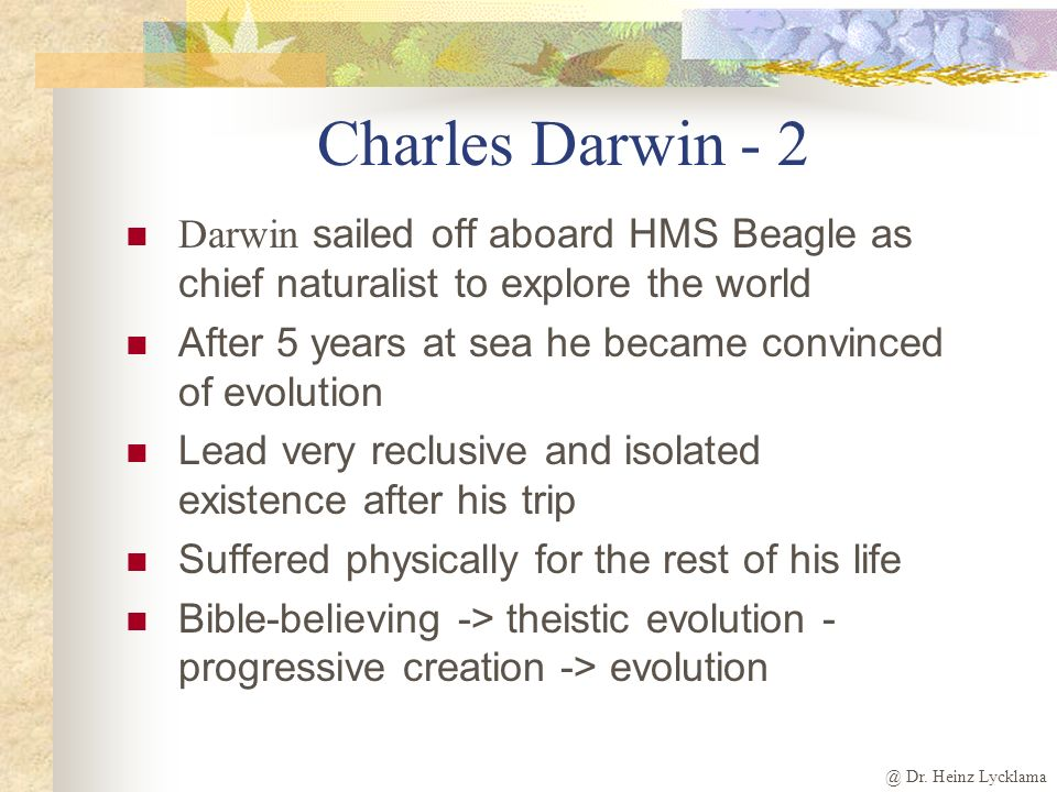 Charles Darwin - 2 Darwin sailed off aboard HMS Beagle as chief naturalist to explore the world.