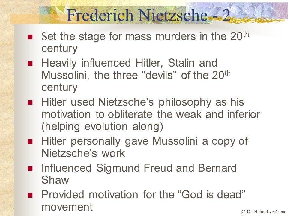 Frederich Nietzsche - 2 Set the stage for mass murders in the 20th century.