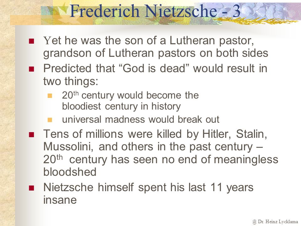 Frederich Nietzsche - 3 Yet he was the son of a Lutheran pastor, grandson of Lutheran pastors on both sides.
