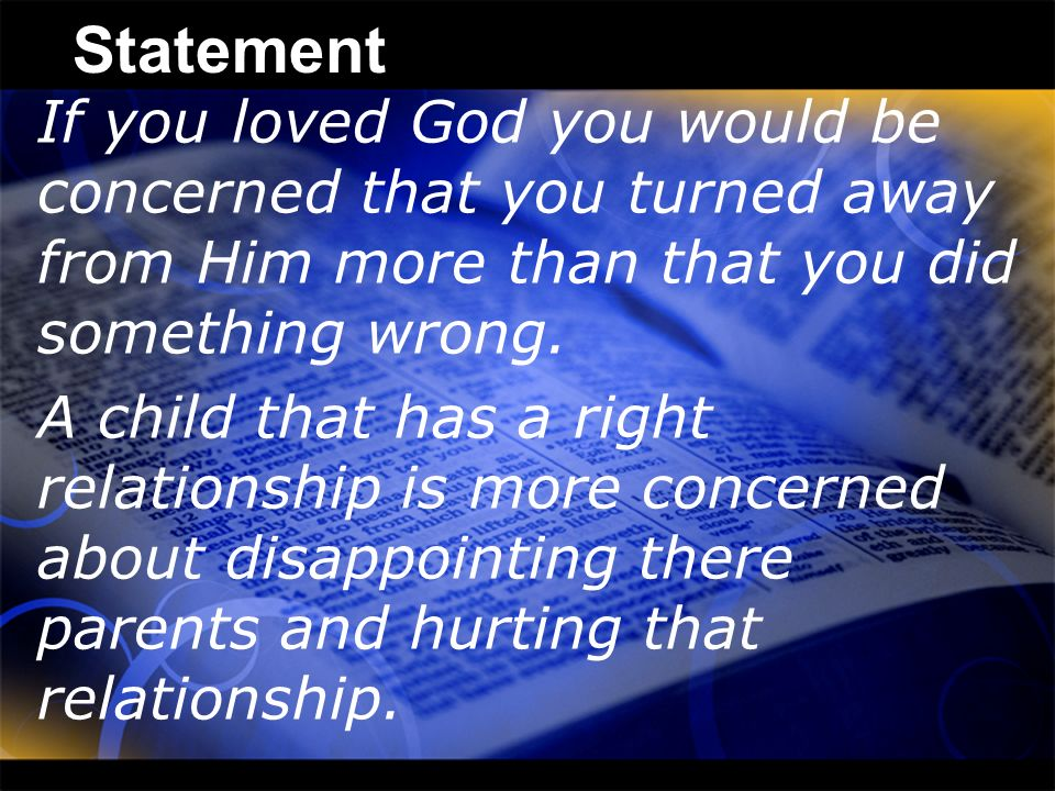 Statement If you loved God you would be concerned that you turned away from Him more than that you did something wrong.
