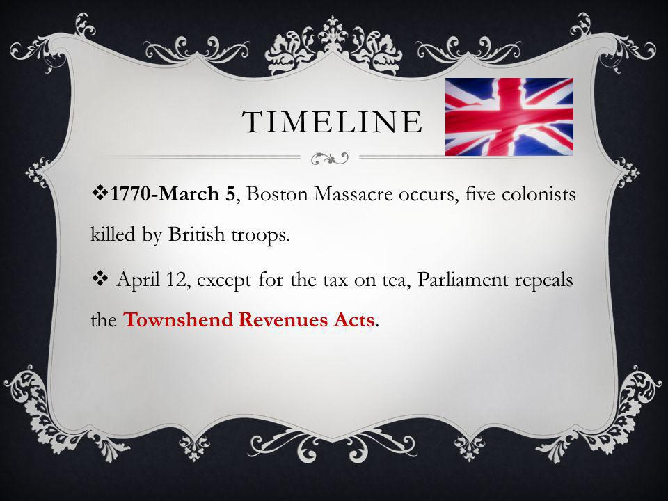 Timeline 1770-March 5, Boston Massacre occurs, five colonists killed by British troops.