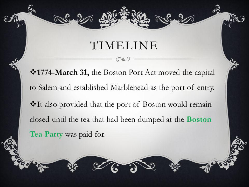 Timeline 1774-March 31, the Boston Port Act moved the capital to Salem and established Marblehead as the port of entry.