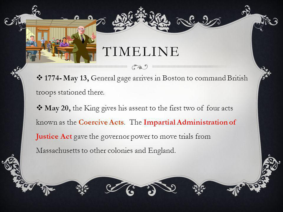 Timeline 1774- May 13, General gage arrives in Boston to command British troops stationed there.